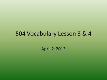 504 Vocabulary Lesson 3 & 4 April 2, 2013. Typical (adj): usual, common They look like the typical American tourists: bad clothes, cameras worn like jewelry,