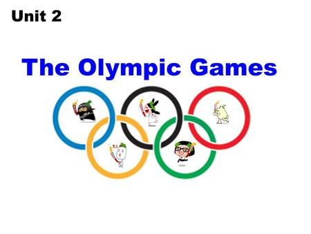 The Olympic Games Unit 2 What do you know about the Olympic Games? Try this quiz and find out who knows the most.