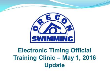 Electronic Timing Official Training Clinic – May 1, 2016 Update.