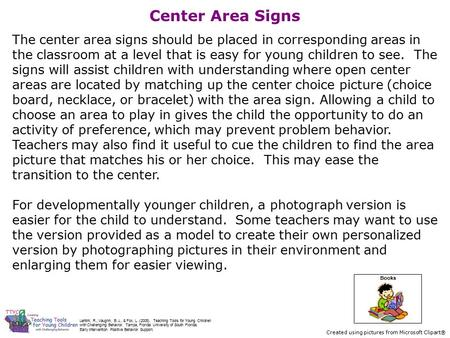 Center Area Signs The center area signs should be placed in corresponding areas in the classroom at a level that is easy for young children to see. The.