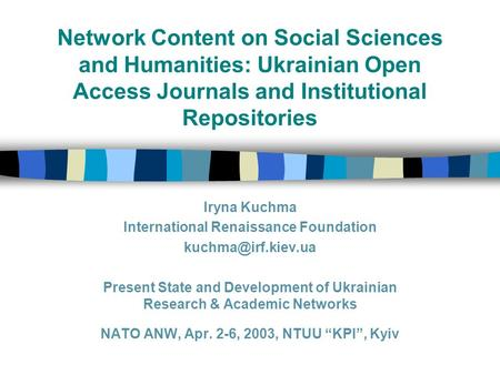 Network Content on Social Sciences and Humanities: Ukrainian Open Access Journals and Institutional Repositories Iryna Kuchma International Renaissance.