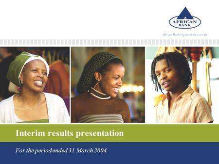 Interim results presentation For the period ended 31 March 2004.