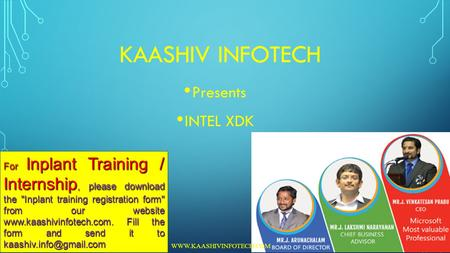 KAASHIV INFOTECH Presents INTEL XDK For Inplant Training / Internship, please download the Inplant training registration form from our website www.kaashivinfotech.com.
