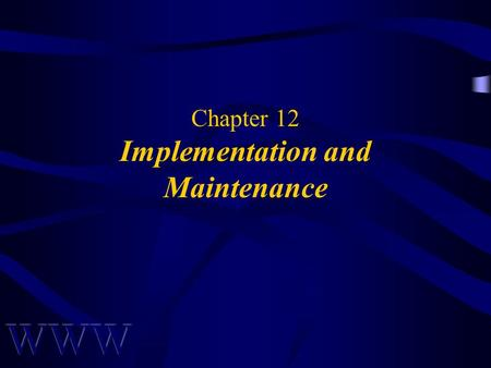 Chapter 12 Implementation and Maintenance