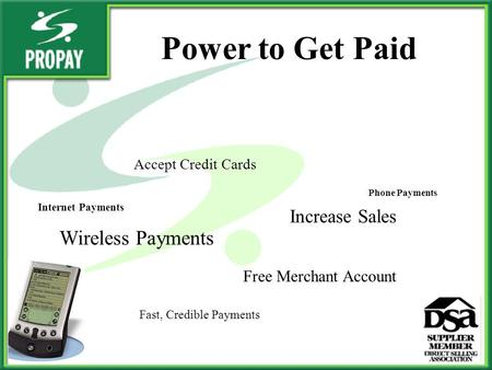Accept Credit Cards Increase Sales Free Merchant Account Wireless Payments Fast, Credible Payments Power to Get Paid Internet Payments Phone Payments.