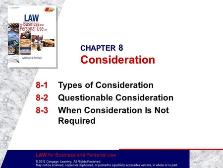 LAW for Business and Personal Use © 2012 Cengage Learning. All Rights Reserved. May not be scanned, copied or duplicated, or posted to a publicly accessible.