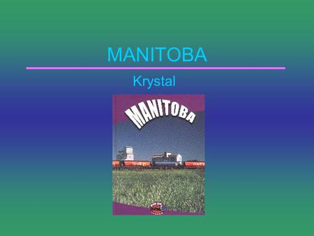 MANITOBA Krystal LOCATION Manitoba is one of the ten provinces found in Canada. Manitoba is one of the three prairie provinces. Manitoba is the fifth.