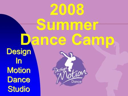 2008 Summer Dance Camp Design In Motion Dance Studio.
