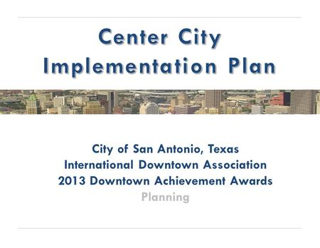 City of San Antonio, Texas International Downtown Association 2013 Downtown Achievement Awards Planning.