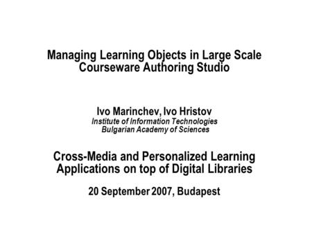 Managing Learning Objects in Large Scale Courseware Authoring Studio Ivo Marinchev, Ivo Hristov Institute of Information Technologies Bulgarian Academy.