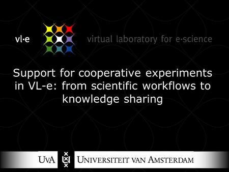 Support for cooperative experiments in VL-e: from scientific workflows to knowledge sharing.
