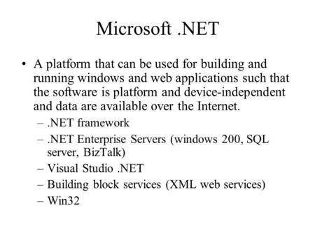 Microsoft .NET A platform that can be used for building and running windows and web applications such that the software is platform and device-independent.