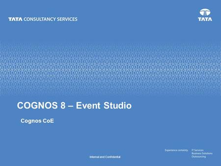 Internal and Confidential Cognos CoE COGNOS 8 – Event Studio.
