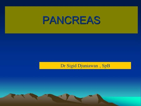 PANCREAS Dr Sigid Djuniawan, SpB. The tumours of the pancreas can be - A. Non-Endocrine neoplasms B. Endocrine neoplasms TUMOURS OF THE PANCREAS.
