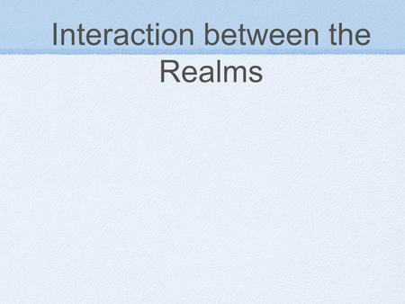 Interaction between the Realms. Created Realms - - - - - - - - - - - - - - - - - - - ___ ___ ___ ___ ___ ___ Physical Realm Fallen Angels (Satan, demons)