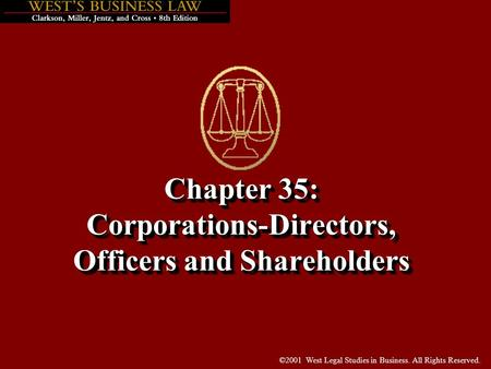 ©2001 West Legal Studies in Business. All Rights Reserved. Chapter 35: Corporations-Directors, Officers and Shareholders.