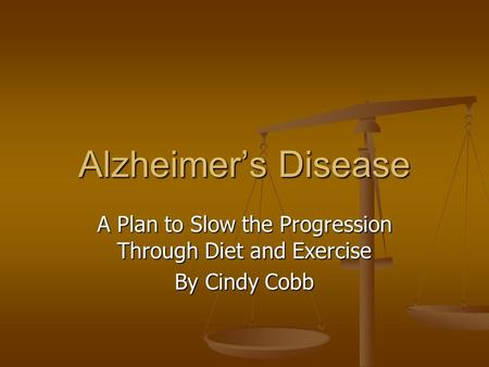 Alzheimer's Disease A Plan to Slow the Progression Through Diet and Exercise By Cindy Cobb.