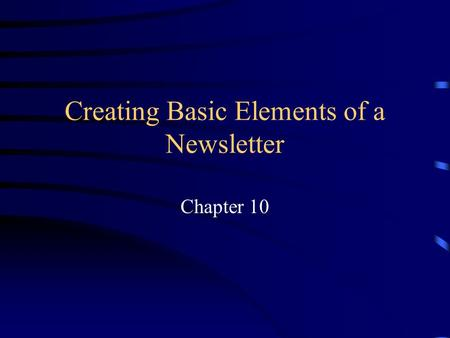 Creating Basic Elements of a Newsletter Chapter 10.