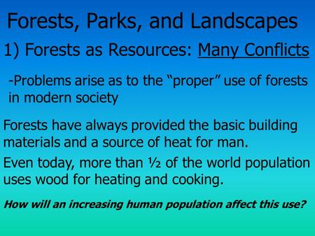 "Forests, Parks, and Landscapes 1) Forests as Resources: Many Conflicts -Problems arise as to the ""proper"" use of forests in modern society Forests have."