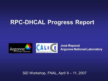 RPC-DHCAL Progress Report José Repond Argonne National Laboratory SiD Workshop, FNAL, April 9 – 11, 2007.
