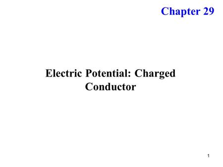 1 Electric Potential: Charged Conductor Chapter 29.