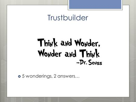 Trustbuilder  5 wonderings, 2 answers…. Wonderwall  What wondering do you have about WASC?  Write on sentence strip  Post on Wonderwall.