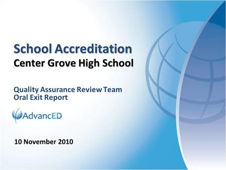 Quality Assurance Review Team Oral Exit Report School Accreditation Center Grove High School 10 November 2010.
