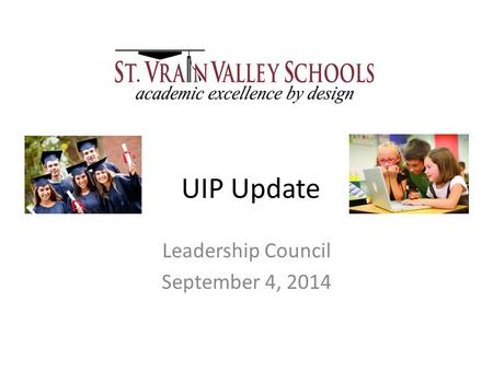 UIP Update Leadership Council September 4, 2014. SVVSD Timeline for School Accreditation and Plan Submission Turnaround and Priority Improvement – Dec.