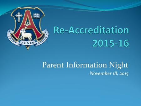 Parent Information Night November 18, 2015. Welcome! Tonight's agenda: Quick history since 2007 Our Mission & Curriculum What is re-accreditation? Who.