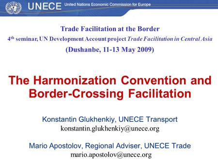 Trade Facilitation at the Border 4 th seminar, UN Development Account project Trade Facilitation in Central Asia (Dushanbe, 11-13 May 2009) The Harmonization.