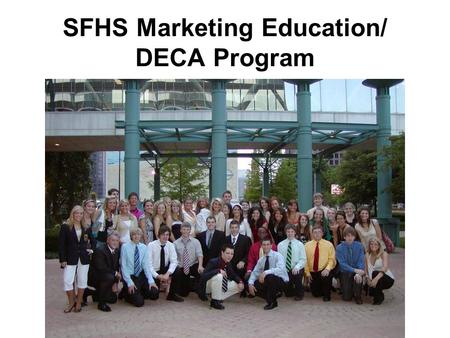 SFHS Marketing Education/ DECA Program. We currently have 402 Marketing students and 600+ DECA members Classes Offered Marketing Principles Advanced Marketing.