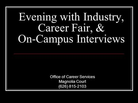 Evening with Industry, Career Fair, & On-Campus Interviews Office of Career Services Magnolia Court (626) 815-2103.
