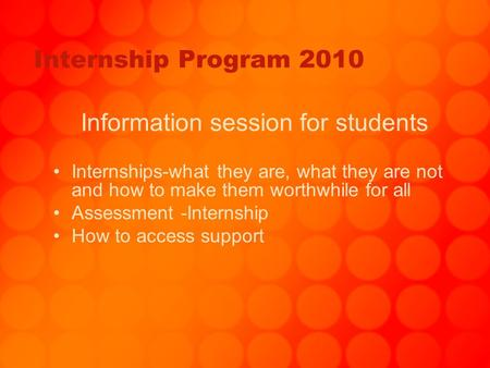 Internship Program 2010 Information session for students Internships-what they are, what they are not and how to make them worthwhile for all Assessment.