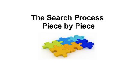 The Search Process Piece by Piece. The Pieces Creating a well-built question that is answerable and contains the following elements: problem/population,