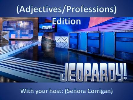 Meanings of Adjectives Adjectives Ser Conjugations Short Phrases With Adjs/Prof Translations 100 200 300 400 500.