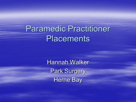 Paramedic Practitioner Placements Hannah Walker Park Surgery Herne Bay.