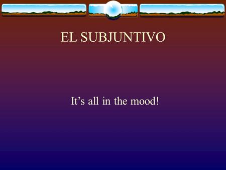 EL SUBJUNTIVO It's all in the mood! What you will be learning next In Español 3  You need to take notes on the subjunctive  Jot down why the subjunctive.