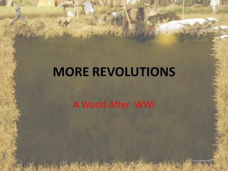 MORE REVOLUTIONS A World After WWI. Revolution? Fear change? Embrace change? Consequences? Benefits?