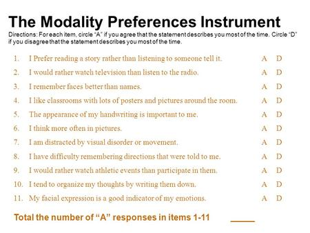 "The Modality Preferences Instrument Directions: For each item, circle ""A"" if you agree that the statement describes you most of the time. Circle ""D"" if."