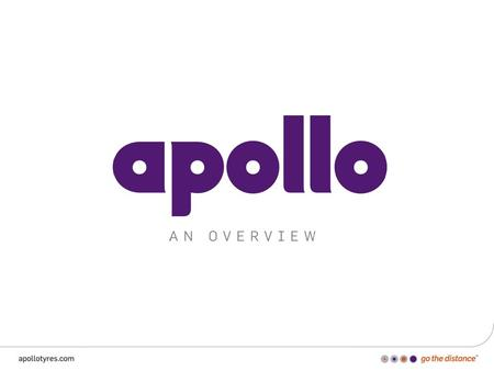Apollo at a Glance Established in 1972 A turnover of USD 2 billion (INR 127 bn) as of FY 14-15 Available in over 100 countries Over 16,000 employees Manufacturing.