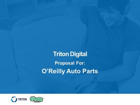 Triton Digital Proposal For: O'Reilly Auto Parts.