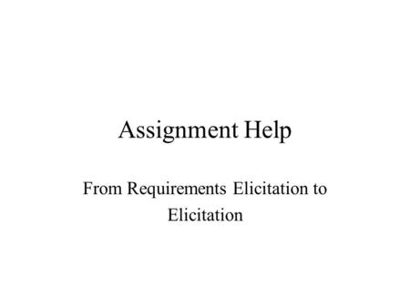Assignment Help From Requirements Elicitation to Elicitation.