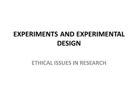 EXPERIMENTS AND EXPERIMENTAL DESIGN