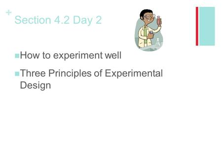 + Section 4.2 Day 2 How to experiment well Three Principles of Experimental Design.