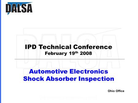IPD Technical Conference February 19 th 2008 Automotive Electronics Shock Absorber Inspection Ohio Office.