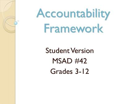 Accountability Framework Student Version MSAD #42 Grades 3-12.