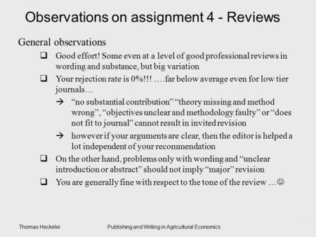 Thomas HeckeleiPublishing and Writing in Agricultural Economics 1 Observations on assignment 4 - Reviews General observations  Good effort! Some even.