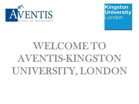 WELCOME TO AVENTIS-KINGSTON UNIVERSITY, LONDON