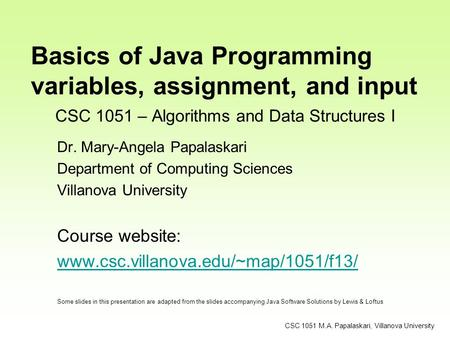 CSC 1051 – Algorithms and Data Structures I Dr. Mary-Angela Papalaskari Department of Computing Sciences Villanova University Course website: www.csc.villanova.edu/~map/1051/f13/