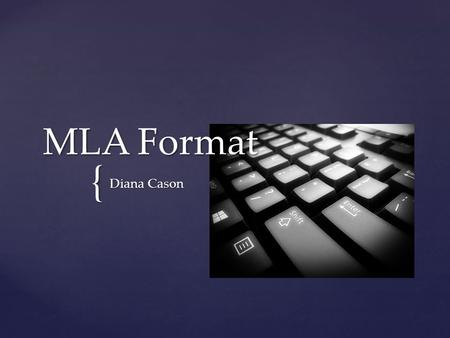 "{ Diana Cason MLA Format.  When you write a research paper, you must ""cite"" your source. In other words, you must tell what source (book, article, website,"